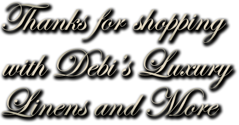 Thanks for shopping with Debi's Luxury Linens and More on eBay!